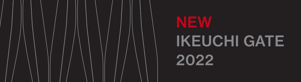 NEW IKEUCHI GATE 2022
